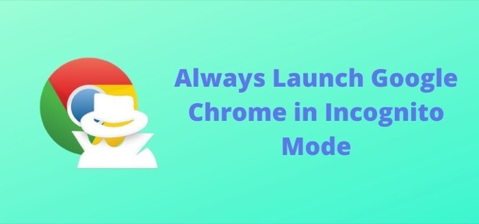 How to always launch Google Chrome in Incognito Mode