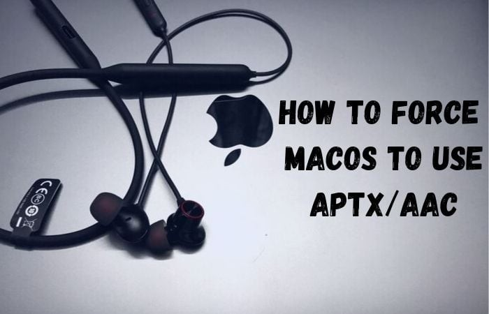 How to force macOS to use aptX/AAC on supported devices