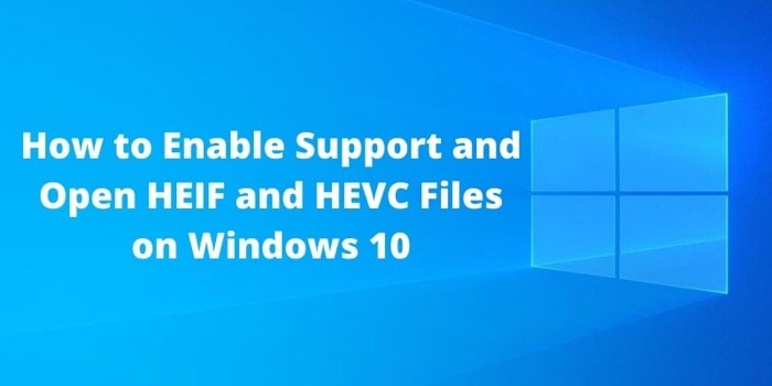 How to Enable Support and Open HEIF and HEVC Files on Windows 10