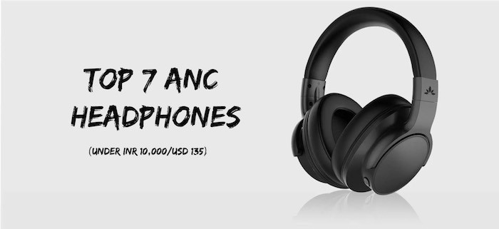 Top 7 ANC Headphones Below Rs 10,000 (USD 135)