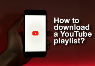 How to Download YouTube Playlist – Best Working Tool in 2021
